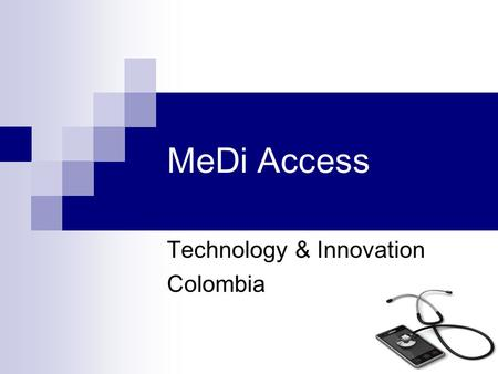 MeDi Access Technology & Innovation Colombia. OUR IDEA : MeDi Access The Problem: the difficulty that people have in order to be able to access properly.