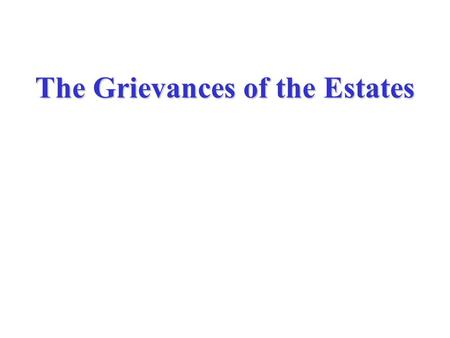 the three estates and grievances History: three estates in france  there were three estates that made up the population of france - history: three estates in france introduction the first estate was made up of the clergy, the second of nobility, and the third of commoners.