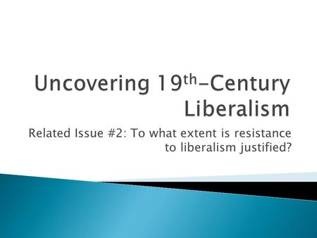 Related Issue #2: To what extent is resistance to liberalism justified?