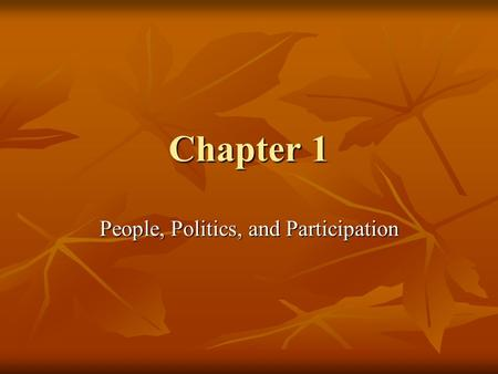 Chapter 1 People, Politics, and Participation. Why should you study American Democracy Politics: The process of deciding who gets what benefits in society.