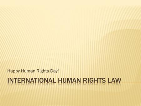 Happy Human Rights Day!.  IGOS – Intergovernmental Organizations/ International Governmental Organizations  UN - The United Nations. (ILO specialized.