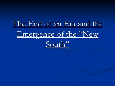 "The End of an Era and the Emergence of the ""New South"""