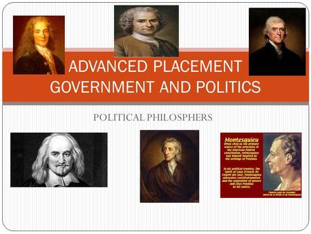 POLITICAL PHILOSPHERS ADVANCED PLACEMENT GOVERNMENT AND POLITICS.