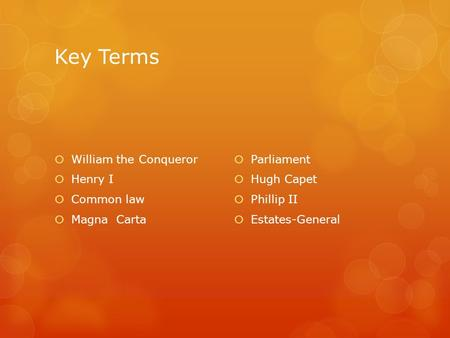 Key Terms  William the Conqueror  Henry I  Common law  Magna Carta  Parliament  Hugh Capet  Phillip II  Estates-General.