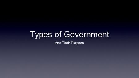 "Types of Government And Their Purpose. Versions of ""Social Contract Theory"" Thomas Hobbes: ""Every man is against every man...and the life of man is solitary,"