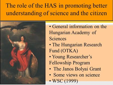 The role of the HAS in promoting better understanding of science and the citizen General information on the Hungarian Academy of Sciences The Hungarian.