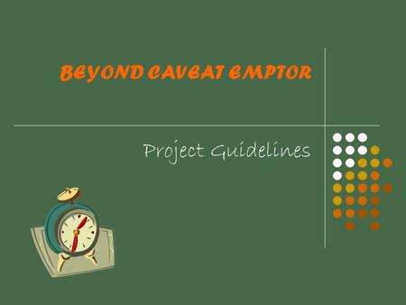 BEYOND CAVEAT EMPTOR Project Guidelines. Consumer Protection Who is a Consumer? A person who buys any goods or services for a consideration which has.