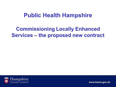 Public Health Hampshire Commissioning Locally Enhanced Services – the proposed new contract.