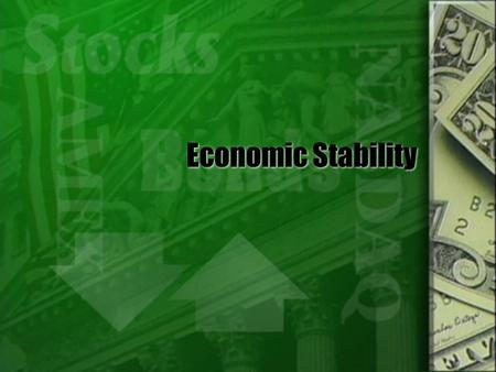 Economic Stability. Economic Indicators  Business cycle  Durable goods purchase  Housing starts  Jobless claims  Consumer price index, Real GNP/GDP.