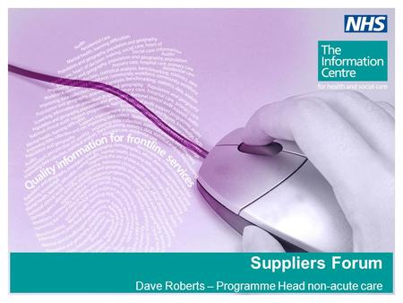 Suppliers Forum Dave Roberts – Programme Head non-acute care.