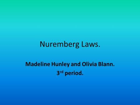 Nuremberg Laws. Madeline Hunley and Olivia Blann. 3 rd period.