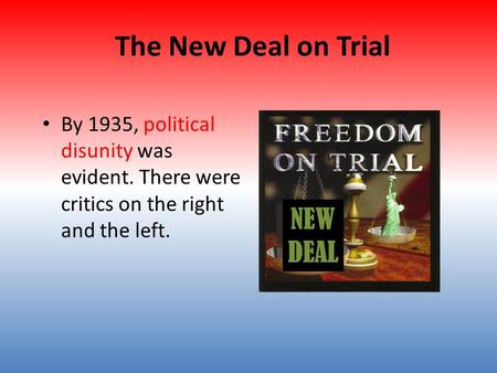 The New Deal on Trial By 1935, political disunity was evident. There were critics on the right and the left. NEW DEAL.