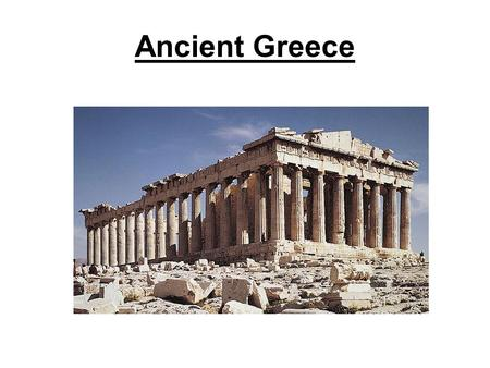 Ancient Greece. Geography Mountainous Peninsula –Over 300 islands –Around 170 are inhabited today –Surrounded by the Aegean, Mediterranean, and Ionian.