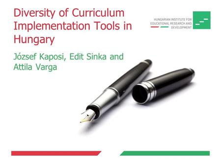 Diversity of Curriculum Implementation Tools in Hungary József Kaposi, Edit Sinka and Attila Varga.