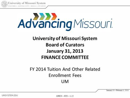 OPEN – FIN – 1-22 January 31 – February 1, 2013 OPEN – FIN – 1-22 January 31 – February 1, 2013 FY 2014 Tuition And Other Related Enrollment Fees UM 22.
