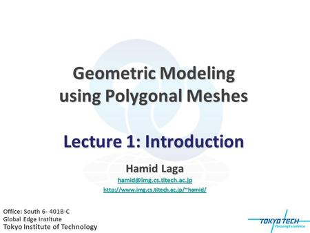 Geometric Modeling using Polygonal Meshes Lecture 1: Introduction Hamid Laga  Office: South.