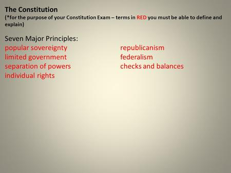 The Constitution (*for the purpose of your Constitution Exam – terms in RED you must be able to define and explain) Seven Major Principles: popular sovereignty.