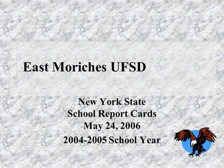 East Moriches UFSD New York State School Report Cards May 24, 2006 2004-2005 School Year.