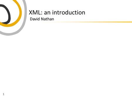 1 XML: an introduction David Nathan. 2 XML  an in-line markup system  single sequence of plain text only (but can be unicode)  equivalent to a tree.