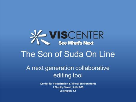 Www.vis.uky.edu | Dedicated to Research, Education and Industrial Outreach | 859.257.1257 The Son of Suda On Line A next generation collaborative editing.