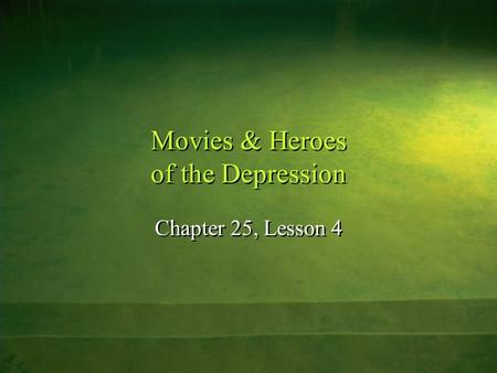 Movies & Heroes of the Depression Chapter 25, Lesson 4.