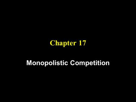 Chapter 17 Monopolistic Competition. Objectives 1. Recognize imperfect competition among firms that sell differentiated products. 2. Understand the equalibrium.