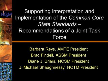 Supporting Interpretation and Implementation of the Common Core State Standards – Recommendations of a Joint Task Force Barbara Reys, AMTE President Brad.