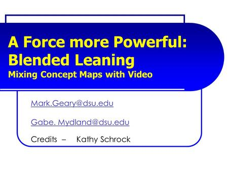 A Force more Powerful: Blended Leaning Mixing Concept Maps with Video Gabe. Credits – Kathy Schrock.