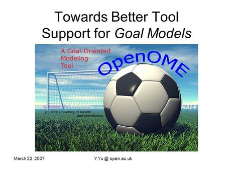 March 22, open.ac.uk Towards Better Tool Support for Goal Models.