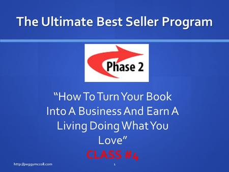 "The Ultimate Best Seller Program  ""How To Turn Your Book Into A Business And Earn A Living Doing What You Love"" CLASS #4."