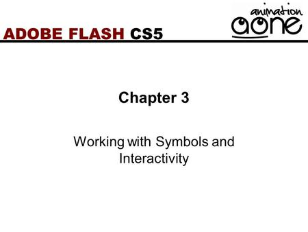 ADOBE FLASH CS5 Chapter 3 Working with Symbols and Interactivity.