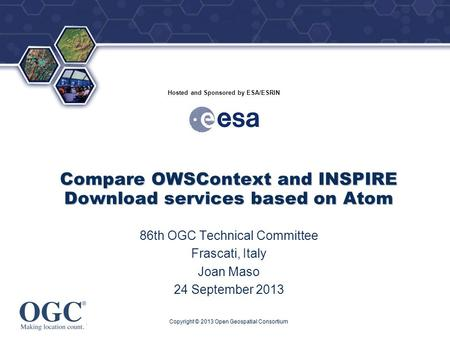 ® Hosted and Sponsored by ESA/ESRIN Compare OWSContext and INSPIRE Download services based on Atom 86th OGC Technical Committee Frascati, Italy Joan Maso.