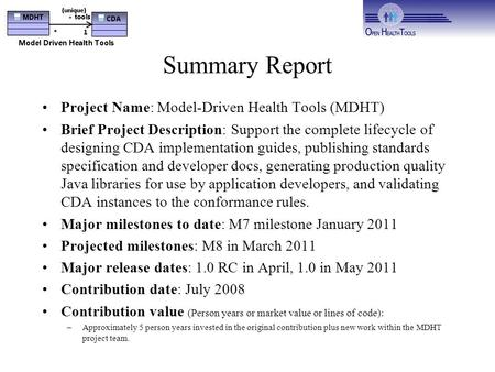Summary Report Project Name: Model-Driven Health Tools (MDHT) Brief Project Description: Support the complete lifecycle of designing CDA implementation.