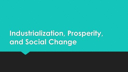 Industrialization, Prosperity, and Social Change.