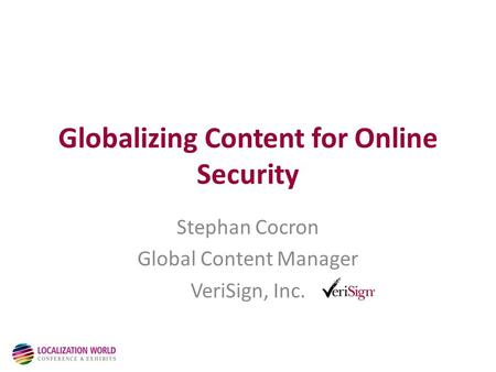Globalizing Content for Online Security Stephan Cocron Global Content Manager VeriSign, Inc.