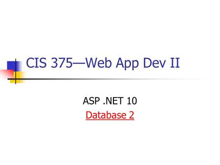 CIS 375—Web App Dev II ASP.NET 10 Database 2. 2 Introduction to Server-Side Data Server-side data access is unique in that Web pages are basically ___________.