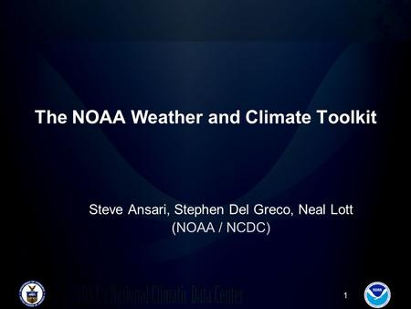 1 The NOAA Weather and Climate Toolkit Steve Ansari, Stephen Del Greco, Neal Lott (NOAA / NCDC)