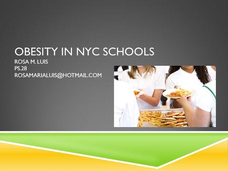 OBESITY IN NYC SCHOOLS ROSA M. LUIS PS.28