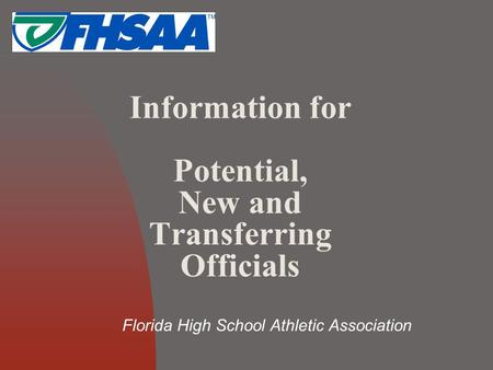 Information for Potential, New and Transferring Officials Florida High School Athletic Association.