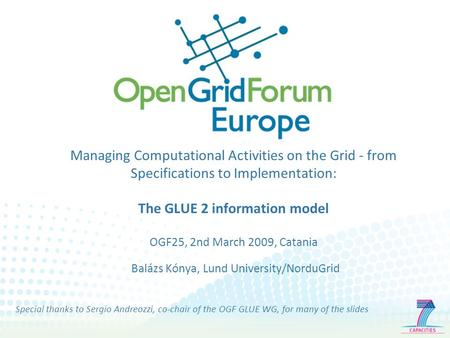 Managing Computational Activities on the Grid - from Specifications to Implementation: The GLUE 2 information model OGF25, 2nd March 2009, Catania Balázs.