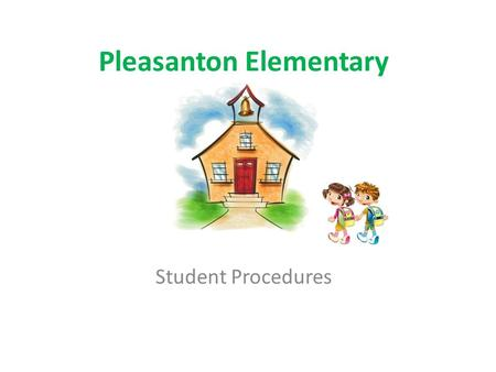 Pleasanton Elementary Student Procedures. Welcome and Welcome Back! This slide show will help us learn about school procedures, that means how to act.