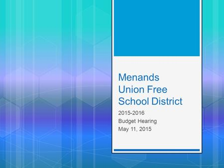 Menands Union Free School District 2015-2016 Budget Hearing May 11, 2015.