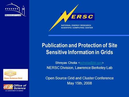 Publication and Protection of Site Sensitive Information in Grids Shreyas Cholia NERSC Division, Lawrence Berkeley Lab Open Source Grid.