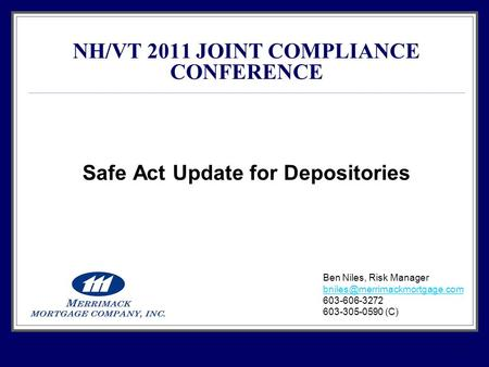 1 NH/VT 2011 JOINT COMPLIANCE CONFERENCE Safe Act Update for Depositories Ben Niles, Risk Manager 603-606-3272 603-305-0590.