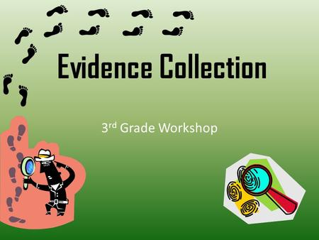 Evidence Collection 3 rd Grade Workshop. When a crime has been committed, a team of policemen usually called investigators are sent to the scene of the.