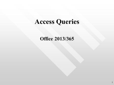 Access Queries Office 2013/365 1. Queries Most common type of Query is selection(projection) Specify sources for data retrieval table(s) and/or query(ies)