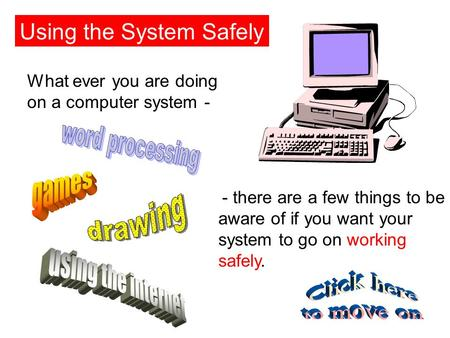 Introduction Using the System Safely - there are a few things to be aware of if you want your system to go on working safely. What ever you are doing.