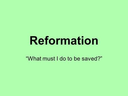 "Reformation ""What must I do to be saved?"". Impact of Renaissance Italian Renaissance started a movement: Christian Humanism –Major goal was the reform."