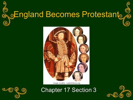 England Becomes Protestant Chapter 17 Section 3. Today's Goal  You will be able to… Compare the Reformation in Germany to the Reformation in England.Compare.