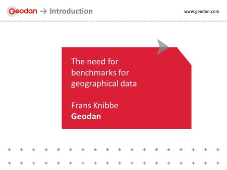 The need for benchmarks for geographical data Frans Knibbe Geodan Introduction.